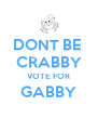 DONT BE  CRABBY VOTE FOR GABBY  - Personalised Poster A4 size