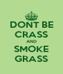 DONT BE CRASS AND SMOKE GRASS - Personalised Poster A4 size
