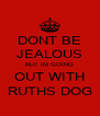 DONT BE JEALOUS BUT IM GOING OUT WITH RUTHS DOG - Personalised Poster A4 size