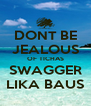 DONT BE JEALOUS OF TICHAS SWAGGER LIKA BAUS - Personalised Poster A4 size