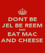 DONT BE JEL BE REEM AND EAT MAC AND CHEESE - Personalised Poster A4 size