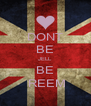 DONT BE JELL  BE  REEM - Personalised Poster A4 size