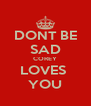 DONT BE SAD COREY LOVES  YOU - Personalised Poster A4 size