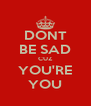 DONT BE SAD CUZ YOU'RE YOU - Personalised Poster A4 size