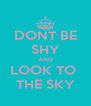 DONT BE SHY AND LOOK TO  THE SKY - Personalised Poster A4 size
