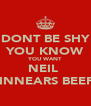 DONT BE SHY YOU KNOW YOU WANT NEIL  KINNEARS BEEF! - Personalised Poster A4 size