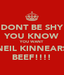DONT BE SHY YOU KNOW YOU WANT NEIL KINNEARS BEEF!!!! - Personalised Poster A4 size