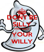 DONT BE SILLY PROTECT YOUR WILLY - Personalised Poster A4 size