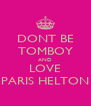 DONT BE TOMBOY AND LOVE PARIS HELTON - Personalised Poster A4 size