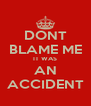 DONT BLAME ME IT WAS AN ACCIDENT - Personalised Poster A4 size