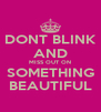 DONT BLINK AND MISS OUT ON SOMETHING BEAUTIFUL - Personalised Poster A4 size