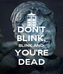 DON'T BLINK, BLINK AND YOU'RE DEAD - Personalised Poster A4 size