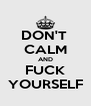 DON'T  CALM AND FUCK YOURSELF - Personalised Poster A4 size