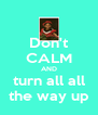 Don't CALM AND turn all all the way up - Personalised Poster A4 size