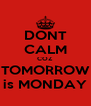 DONT CALM COZ TOMORROW is MONDAY - Personalised Poster A4 size