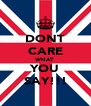 DONT CARE WHAT YOU SAY!!! - Personalised Poster A4 size