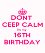 DONT  CEEP CALM its my  16TH BIRTHDAY - Personalised Poster A4 size