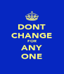DONT CHANGE FOR ANY ONE - Personalised Poster A4 size
