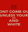 DONT COME OUT UNLESS YOUR RED AND WHITE - Personalised Poster A4 size