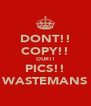 DONT!! COPY!! OUR!! PICS!! WASTEMANS - Personalised Poster A4 size