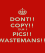 DONT!! COPY!! OUR!! PICS!! WASTEMANS!! - Personalised Poster A4 size