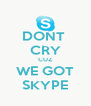DONT  CRY CUZ WE GOT SKYPE - Personalised Poster A4 size