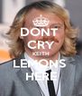 DONT  CRY KEITH LEMONS  HERE - Personalised Poster A4 size