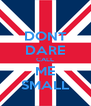DONT DARE CALL ME SMALL - Personalised Poster A4 size
