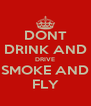 DONT DRINK AND DRIVE SMOKE AND FLY - Personalised Poster A4 size
