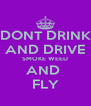 DONT DRINK AND DRIVE SMOKE WEED AND  FLY - Personalised Poster A4 size