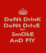 DoNt DrInK DoNt DrIvE  BuT SmOkE AnD FlY - Personalised Poster A4 size