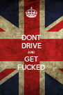 DONT DRIVE AND GET FUCKED - Personalised Poster A4 size