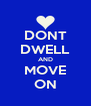 DONT DWELL AND MOVE ON - Personalised Poster A4 size