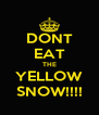 DONT EAT THE YELLOW SNOW!!!! - Personalised Poster A4 size