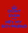 DONT EVEN DARE HE's MY  BOYFRIEND - Personalised Poster A4 size
