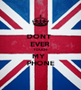 DONT  EVER TOUCH MY  PHONE - Personalised Poster A4 size