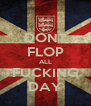 DONT FLOP ALL FUCKING DAY - Personalised Poster A4 size