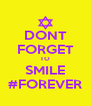 DONT FORGET TO SMILE #FOREVER - Personalised Poster A4 size