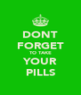 DONT FORGET TO TAKE YOUR PILLS - Personalised Poster A4 size