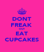 DONT FREAK  OUT EAT CUPCAKES - Personalised Poster A4 size