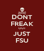 DONT FREAK OUT JUST FSU - Personalised Poster A4 size