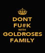 DONT FU#K WITH GOLDROSES FAMILY - Personalised Poster A4 size