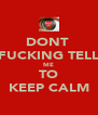 DONT  FUCKING TELL ME TO KEEP CALM - Personalised Poster A4 size