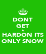 DONT GET A HARDON ITS ONLY SNOW - Personalised Poster A4 size