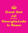 Dont Get Jel Because GeorgiieJade Is Reem - Personalised Poster A4 size
