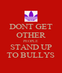 DONT GET OTHER PEOPLE STAND UP TO BULLYS - Personalised Poster A4 size