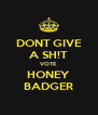DONT GIVE A SH!T VOTE HONEY BADGER - Personalised Poster A4 size