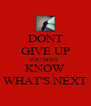 DONT GIVE UP YOU DONT  KNOW WHAT'S NEXT - Personalised Poster A4 size