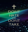 DONT HATE AND DONT TAKE - Personalised Poster A4 size