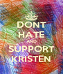 DONT HATE AND SUPPORT KRISTEN - Personalised Poster A4 size